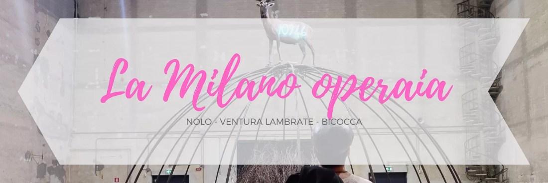 Itinerario dedicato alla zona di Lambrate Bicooca e NOLO a Milano