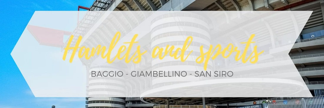 Itinerary about Baggio and San Siro areas in Milano