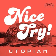 10 podcast migliori del 2019: Nice Try! Utopian