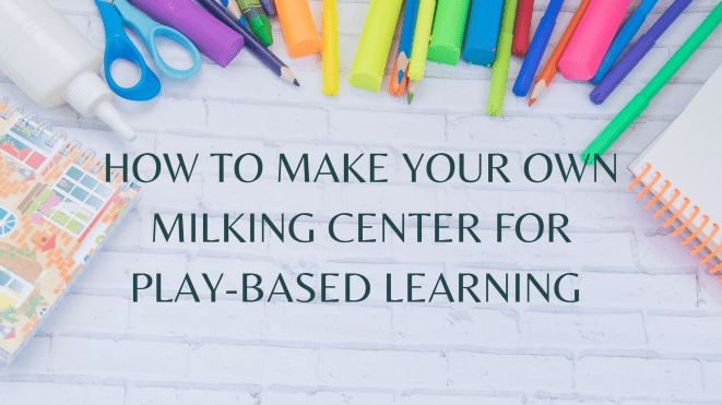 how to make your own milking center for play-based learning. blog graphic banner