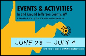 Activities and events in Jefferson County W.V. from June 28 to July 4.