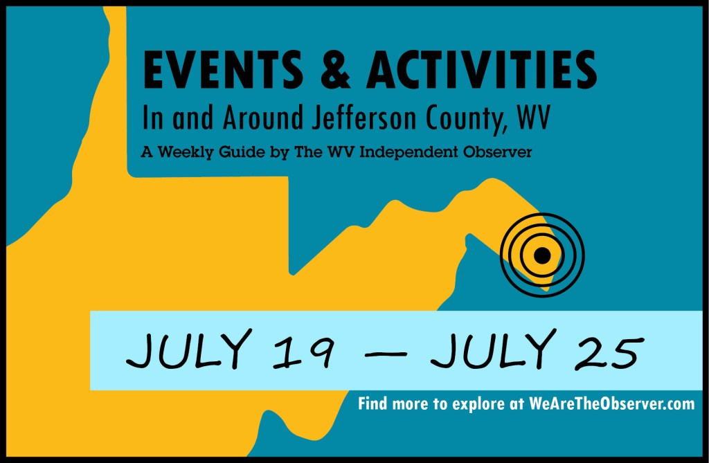 Activities and events in Jefferson County W.V. from July 19 to July 25.
