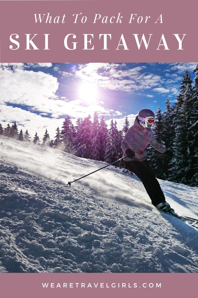 WHAT TO PACK FOR A SKI GETAWAY BY WE ARE TRAVEL GIRLS