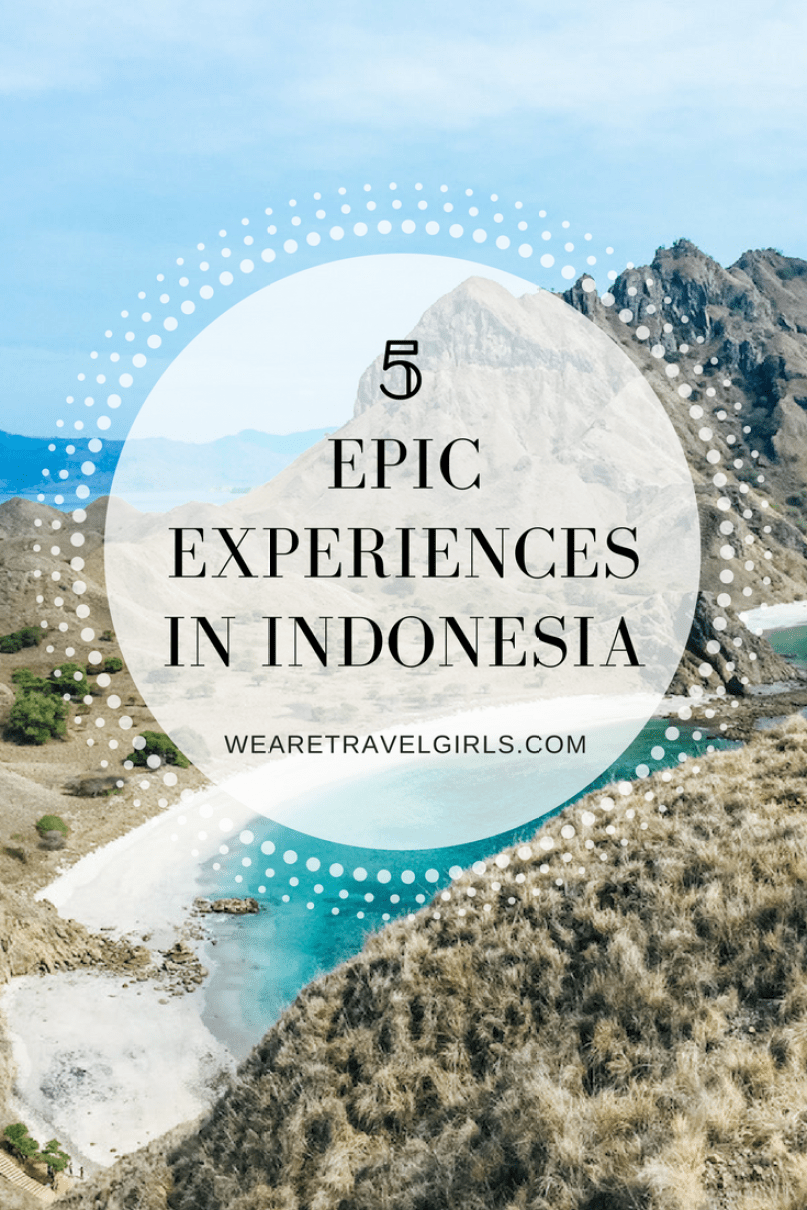 5 UNFORGETTABLE EXPERIENCES IN INDONESIA