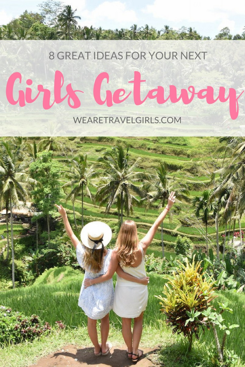 8 great girls getaway ideas | we are travel girls