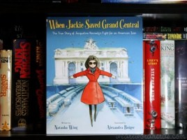 When Jackie Saved Grand Central: The True Story of Jacqueline Kennedy's Fight for an American Icon by Natasha Wing
