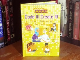 Code It! Create It!: Ideas & Inspiration for Coding by Sarah Hutt