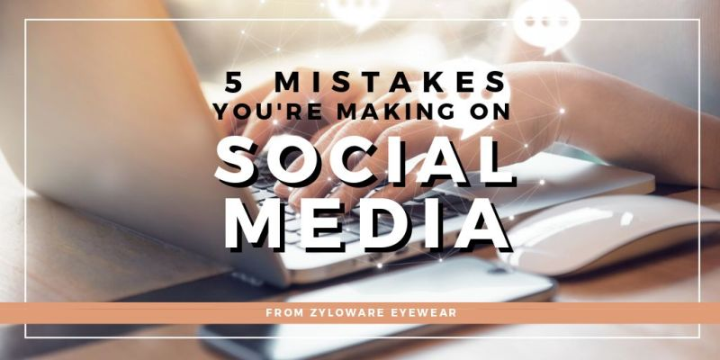 5 Mistakes You're Making on Social Media