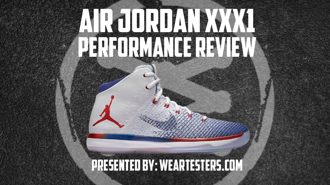 best website 8d17f 5ae6e Air Jordan XXXI Performance Review - WearTesters
