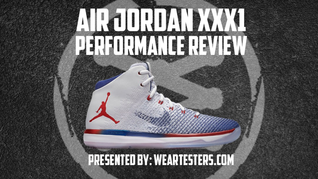 99f7de851b77a6 Air Jordan XXXI Performance Review - WearTesters