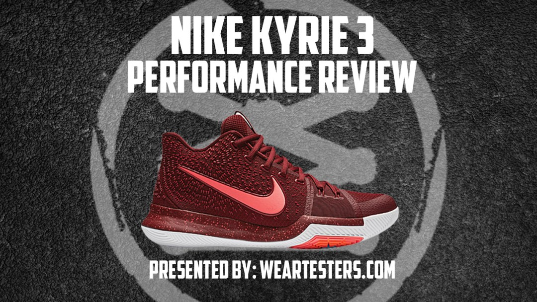 87040bbbddb9 Nike Kyrie 3 Performance Review