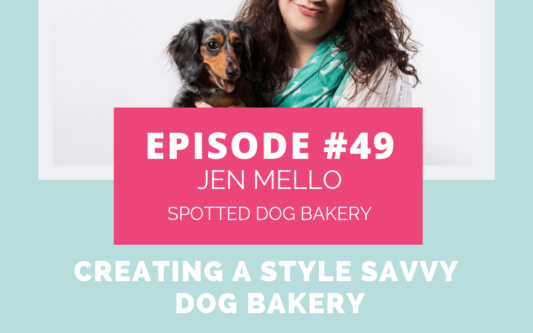 Podcast Episode 49: Creating a Style Savvy Dog Bakery with Jen Mello of Spotted Dog Bakery