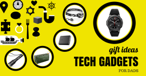 Gift Ideas:  Tech Gadgets for Dads