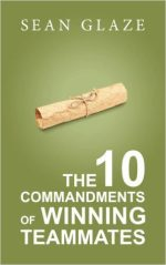 The 10 Commandments of Winning Teammates, by Sean Glaze
