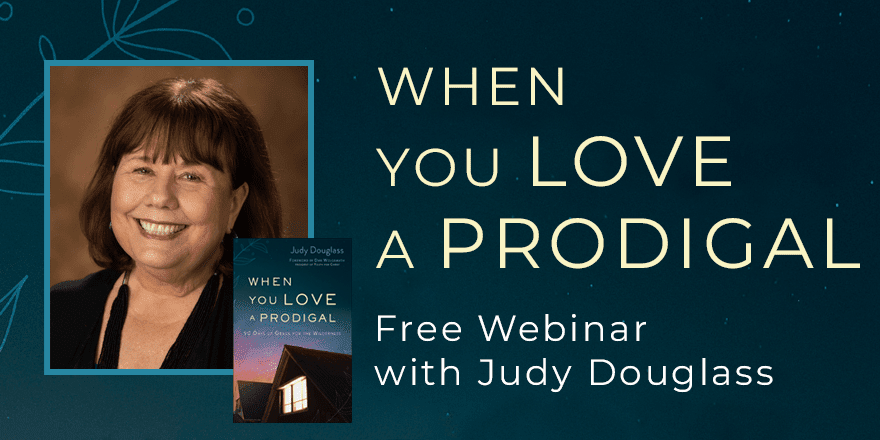 When You Love a Prodigal – with Judy Douglass