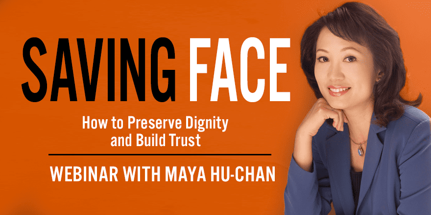 Saving Face: How to Preserve Dignity and Build Trust – With Maya Hu-Chan