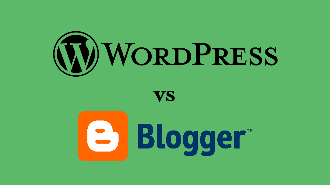 WordPress vs Blogger: Where Should Your Blog Live?