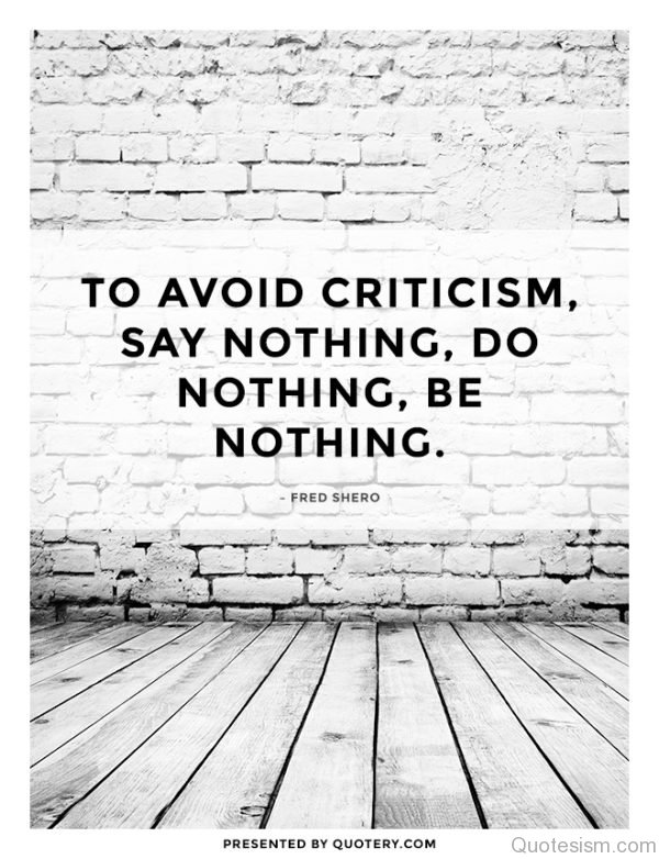 To avoid criticism say nothing, do nothing, be nothing. - Aristotle