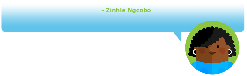 To me empowerment means an opportunity of make my dream come true - Zinhle Ngcobo
