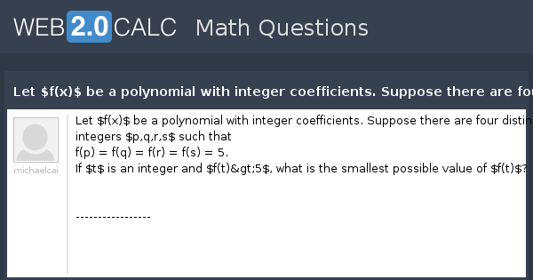 View Question Let F X Be A Polynomial With Integer Coefficients Suppose There Are Four Distinct Integers P Q R S Such That F P F Q F R F S