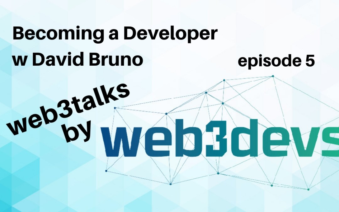 Becoming a Blockchain Developer in under a year David Bruno's story ep5