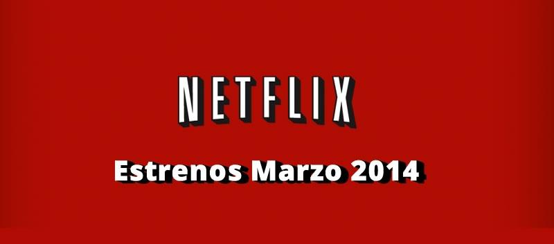 Estos son los Estrenos en Netflix durante Marzo 2014 - estrenos-netflix-marzo