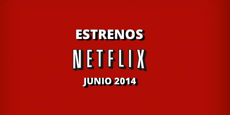 Estrenos en Netflix durante Junio 2014 - estrenos-netflix-junio-2014