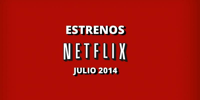 Series y películas de Estreno de Netflix en Julio de 2014 - estrenos-netflix-julio-2014