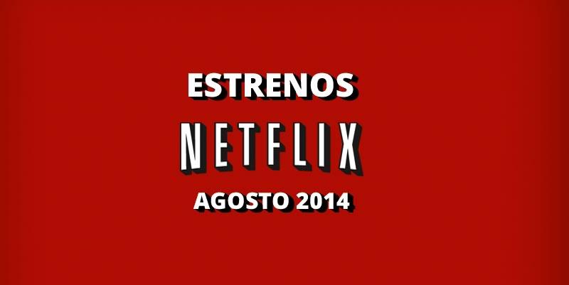 Conoce los estrenos en Netflix durante Agosto 2014 - estrenos-netflix-agosto-2014