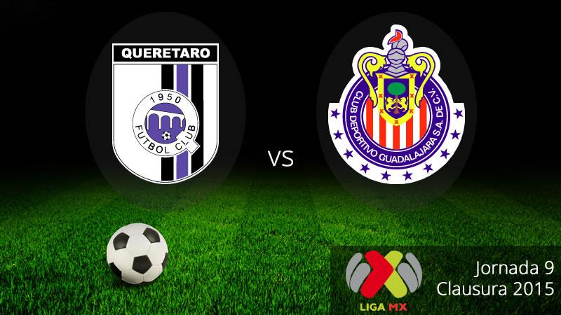 Querétaro vs Chivas, Fecha 9 del Clausura 2015 - Queretaro-vs-Chivas-Clausura-2015