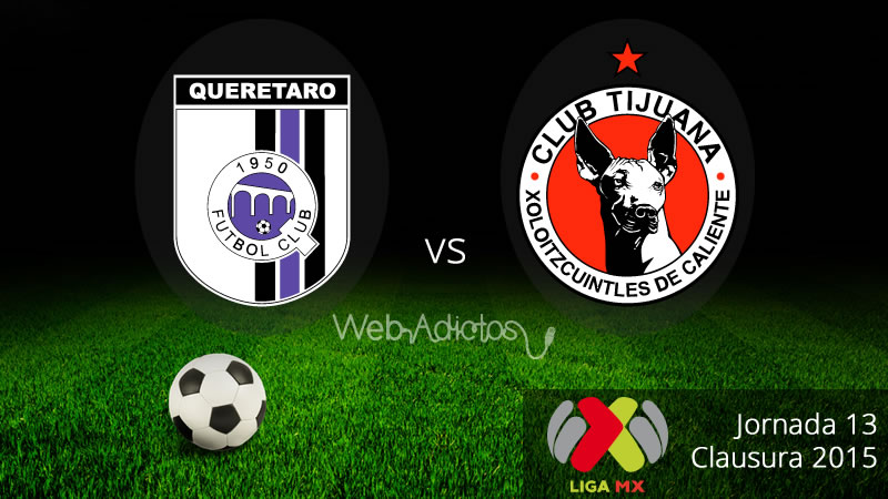 Querétaro vs Tijuana, Fecha 13 del Clausura 2015 - Queretaro-vs-Tijuana-Clausura-2015