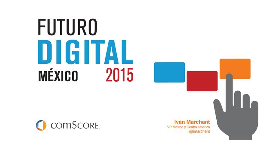 Futuro Digital América Latina 2015, reporte de comScore ya disponible - futuro-digital-mexico-2015