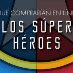 Qué comprarían en línea los súper héroes