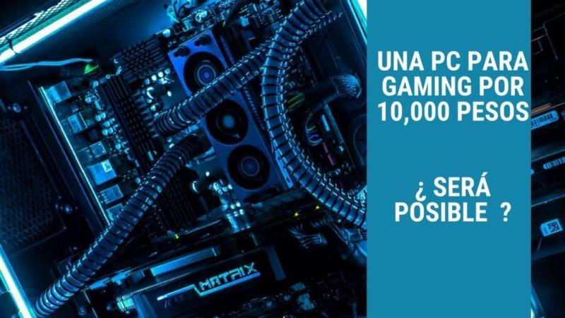¿Podemos Tener una PC para La Escuela Y Gaming por 10,000 Pesos? - gaming-800x450