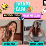 Trendy en Casa presenta Make Me Glam con LittleVale y María Laura