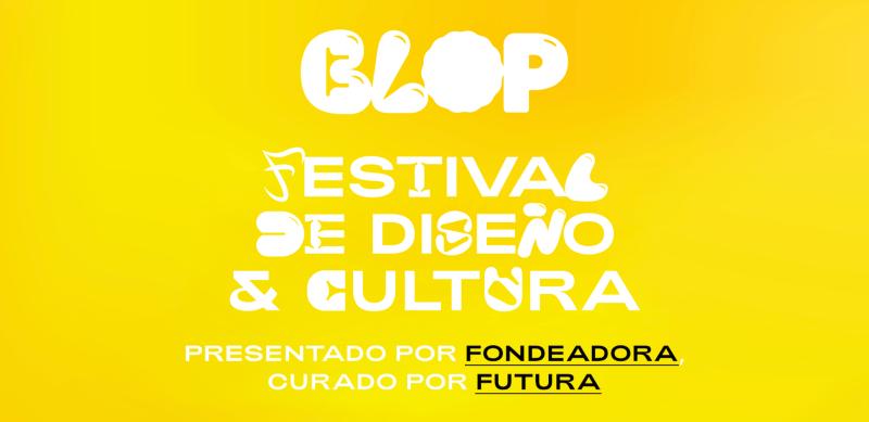 BLOP: Festival de diseño y cultura presentado por Fondeadora - blop-festival-de-disencc83o-800x389