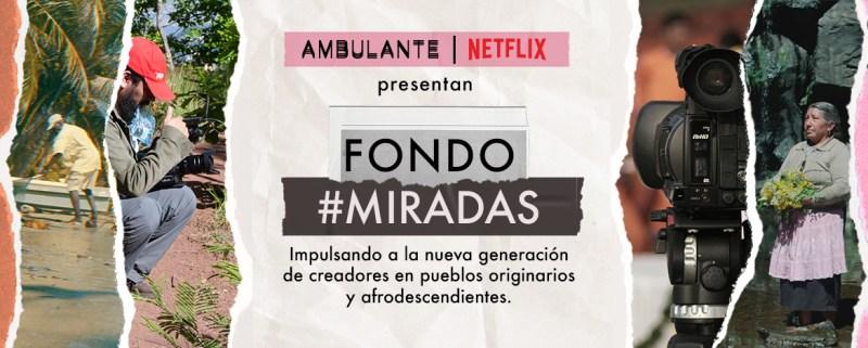 Ambulante y Netflix presentan el Fondo Miradas - ambulante-netflix-miradas-800x321