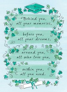 Behind you, all your memories… Before you, all your dreams… – Around you, all who love you… Within