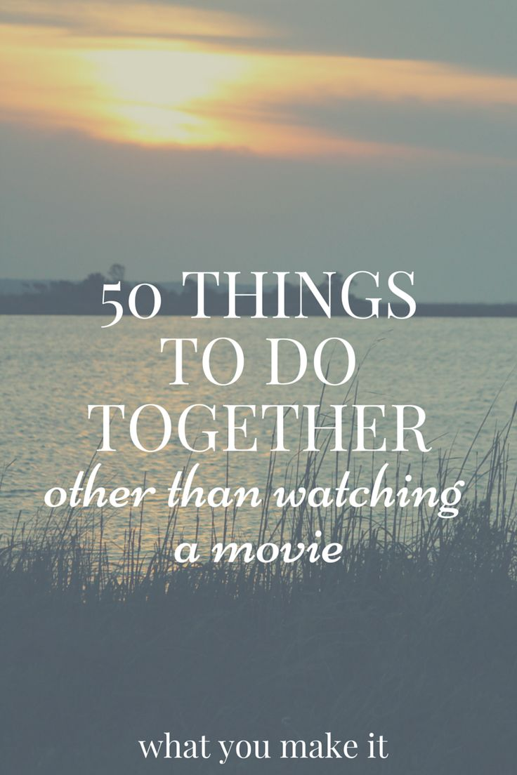 50 things to do together, other than watching movies. A list of things to do for married couples, dati