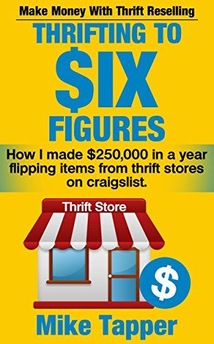 Thrifting To Six Figures: Make Money With Thrift Reselling – How I made $250,000 i
