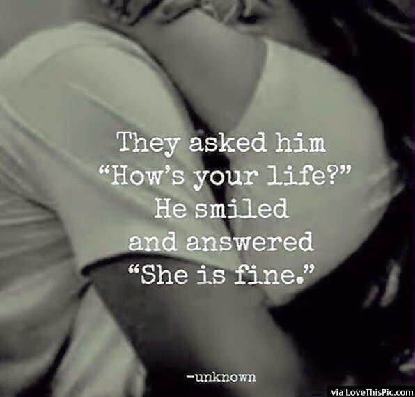 They Asked Him How Is your Life He SMiled And Said She Is Fine