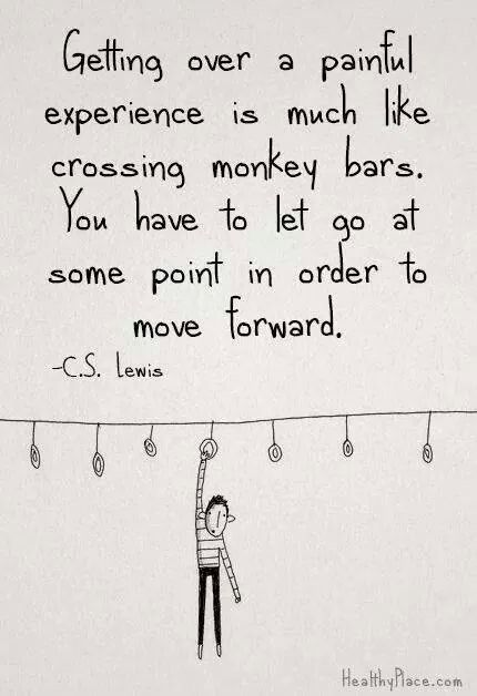 Getting over a painful experience is much like crossing monkey bars. You have to l
