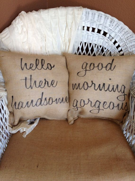 Hello handsome, good morning beautiful pillows, burlap pillows, decorative pillow
