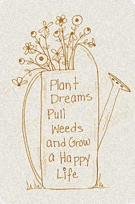 Plant dreams. Pull weeds. Grow a happy life. Garden / gardening quotes postive inspiration