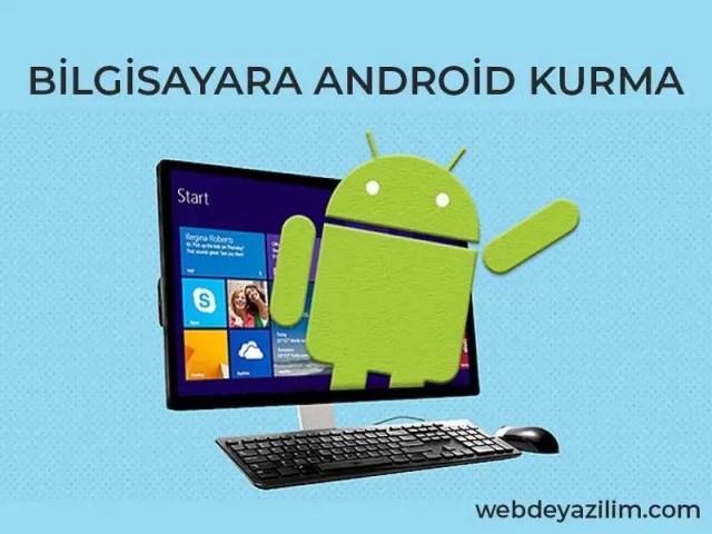Bilgisayara Android Kurma - Bilgisayarda Android Çalıştırma