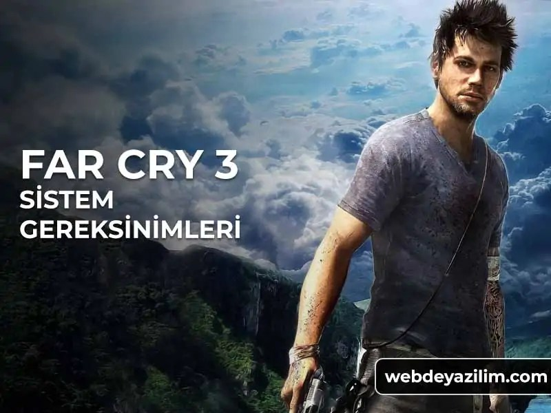 Far Cry 3 Sistem Gereksinimleri - Minimum & Önerilen