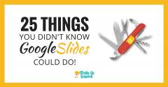25 Things You Didn't Know Google Slides Could Do | Shake Up Learning