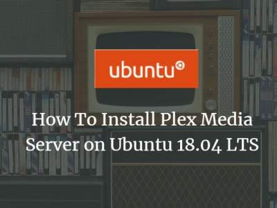 How To Install Plex Media Server on Ubuntu 18.04 LTS