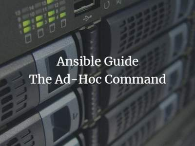 Ansible Guide: The Ad-Hoc Command