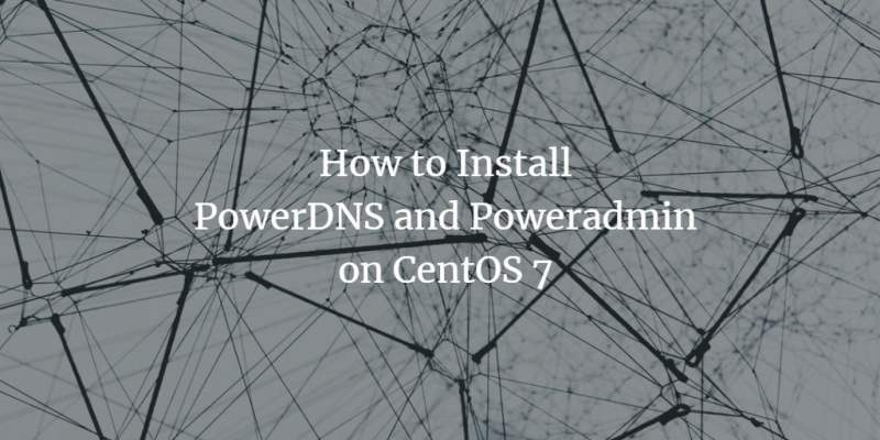 How to Install PowerDNS and Poweradmin on CentOS 7